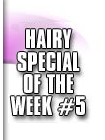 hairy special 5