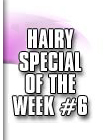 hairy special 6