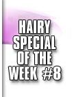 hairy special 8